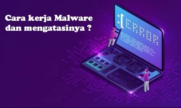 Cara kerja Malware dan mengatasinya