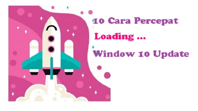 10 Cara Percepat Loading Window 10 Update