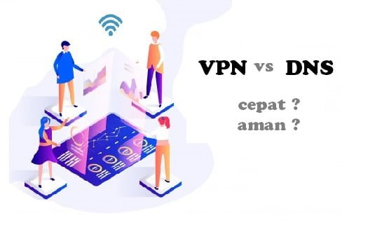 Perbedaan VPN dan DNS Cepat serta Aman kah