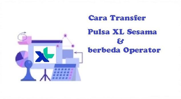 Cara Transfer Pulsa XL Sesama dan berbeda Operator