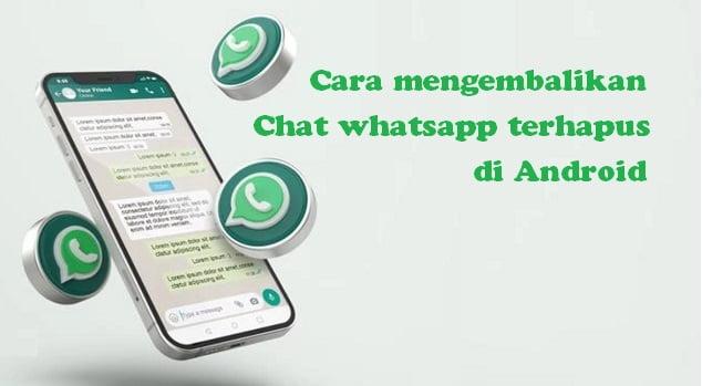 Cara mengembalikan chat whatsapp yang terhapus di Android