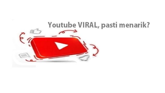 Youtube VIRAL pasti menarik ?